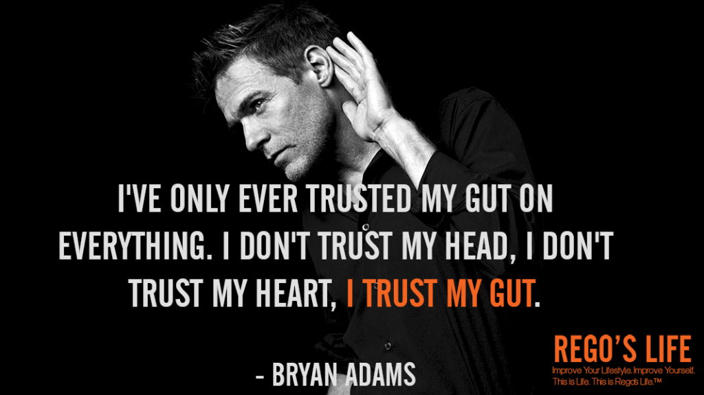 ive-only-ever-trusted-my-gut-on-everything-i-dont-trust-my-head-i-dont-trust-my-heart-i-trust-my-gut-bryan-adams-quotes-regos-life-quotes1-1024x575